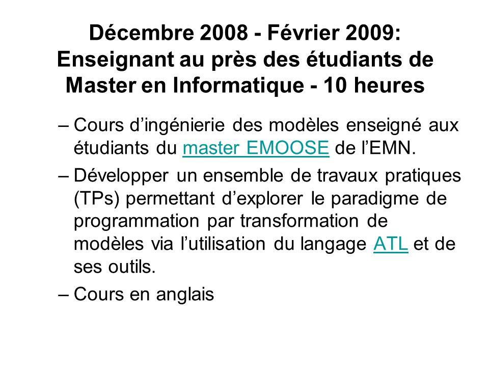 Décembre 2008 - Février 2009: Enseignant au près des étudiants de Master en Informatique - 10 heures –Cours dingénierie des modèles enseigné aux étudi