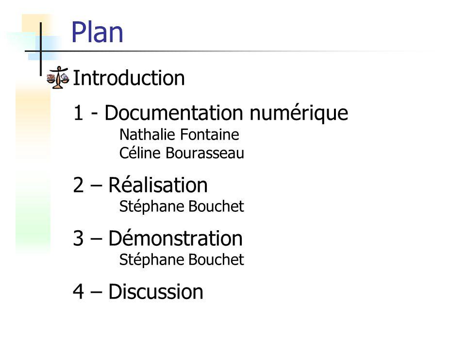 Plan Introduction 1 - Documentation numérique Nathalie Fontaine Céline Bourasseau 2 – Réalisation Stéphane Bouchet 3 – Démonstration Stéphane Bouchet