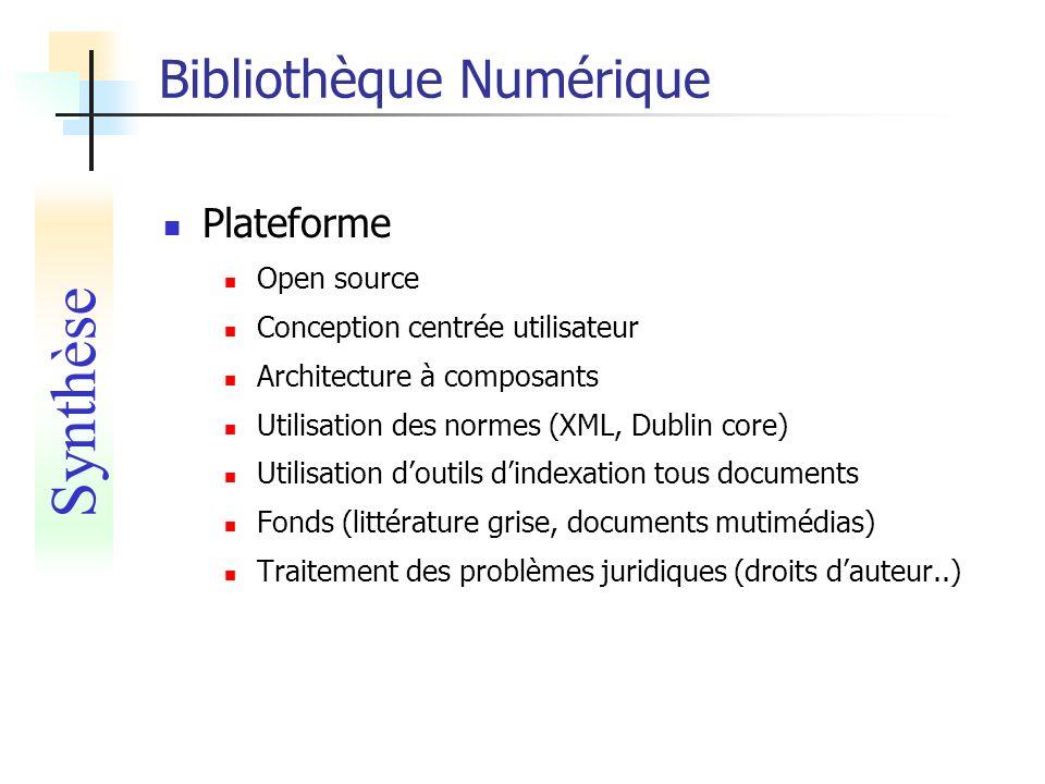 Bibliothèque Numérique Plateforme Open source Conception centrée utilisateur Architecture à composants Utilisation des normes (XML, Dublin core) Utili