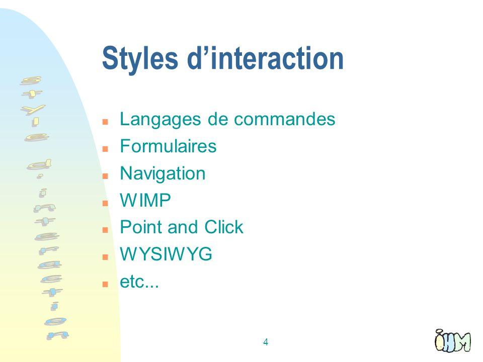 4 Styles dinteraction n Langages de commandes n Formulaires n Navigation n WIMP n Point and Click n WYSIWYG n etc...