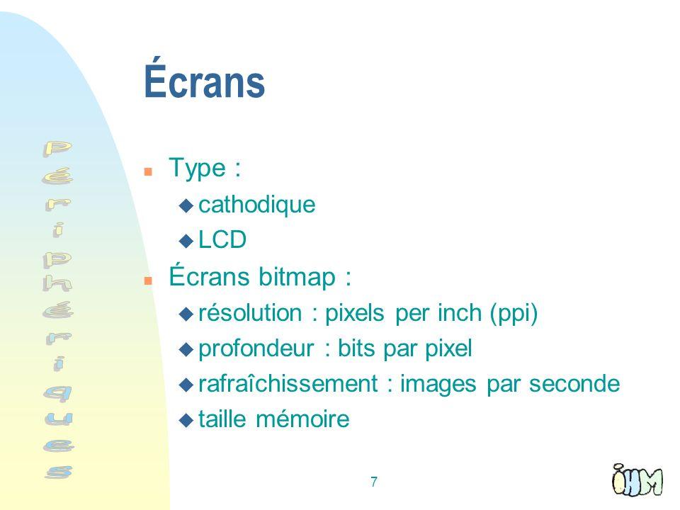 7 Écrans n Type : u cathodique u LCD n Écrans bitmap : u résolution : pixels per inch (ppi) u profondeur : bits par pixel u rafraîchissement : images par seconde u taille mémoire