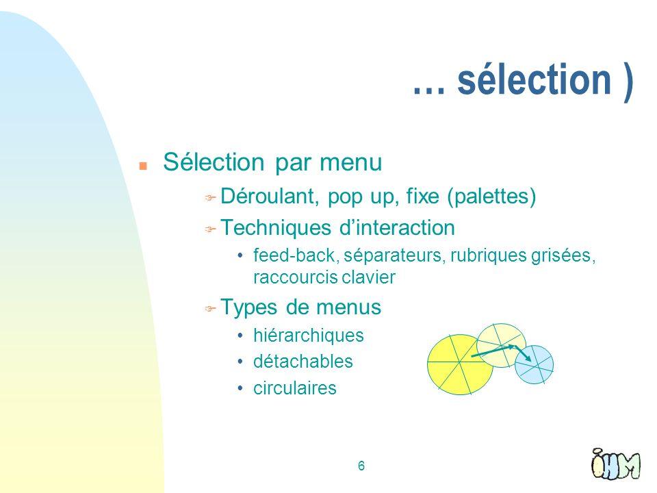 6 … sélection ) n Sélection par menu F Déroulant, pop up, fixe (palettes) F Techniques dinteraction feed-back, séparateurs, rubriques grisées, raccour
