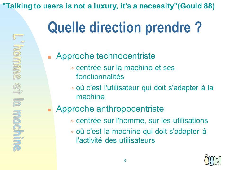 3 Quelle direction prendre ? Approche technocentriste centrée sur la machine et ses fonctionnalités où c'est l'utilisateur qui doit s'adapter à la mac