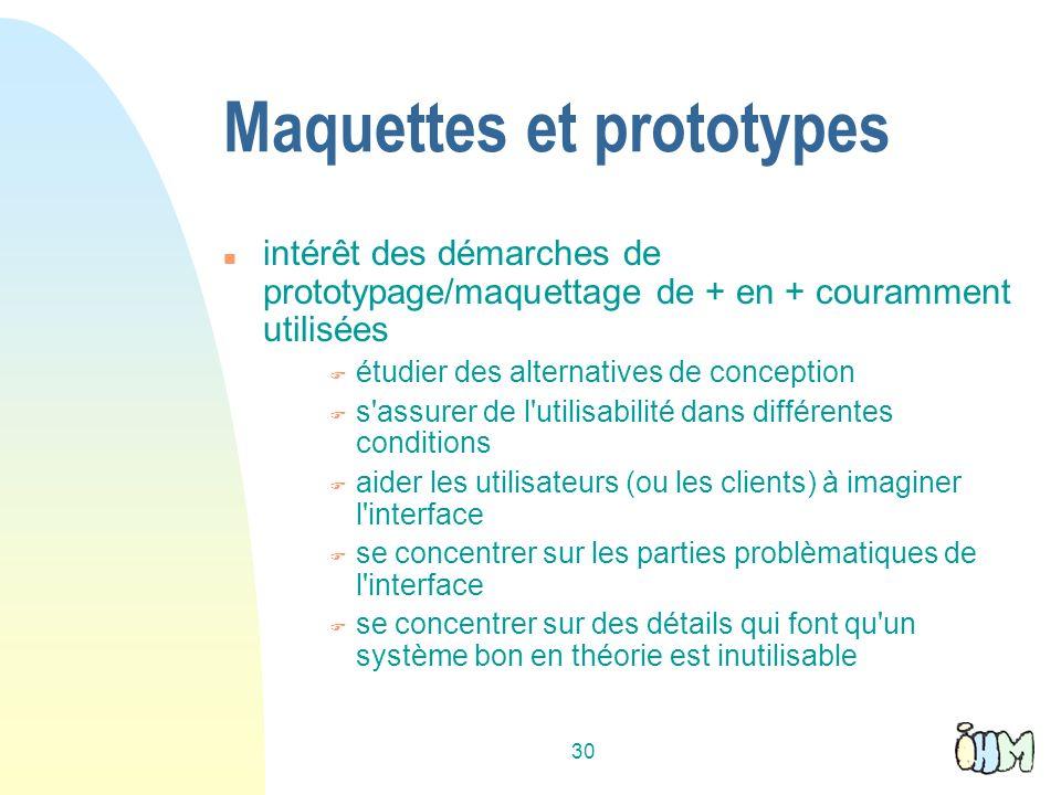 30 Maquettes et prototypes intérêt des démarches de prototypage/maquettage de + en + couramment utilisées étudier des alternatives de conception s'ass