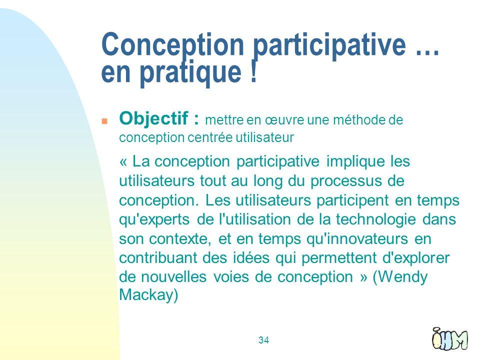 34 Conception participative … en pratique ! Objectif : mettre en œuvre une méthode de conception centrée utilisateur « La conception participative imp