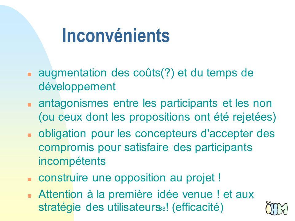 38 Inconvénients augmentation des coûts(?) et du temps de développement antagonismes entre les participants et les non (ou ceux dont les propositions