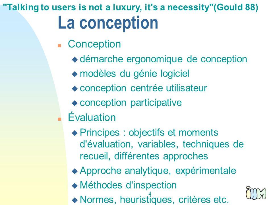 4 La conception Conception démarche ergonomique de conception modèles du génie logiciel conception centrée utilisateur conception participative Évalua