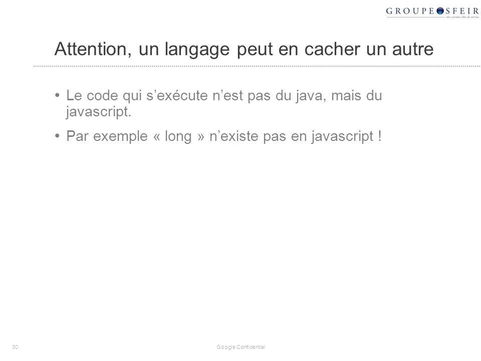Attention, un langage peut en cacher un autre Le code qui sexécute nest pas du java, mais du javascript.