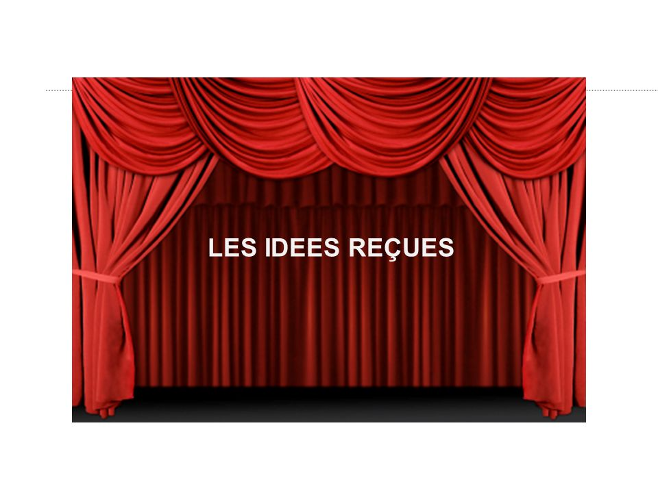 LES IDEES REÇUES