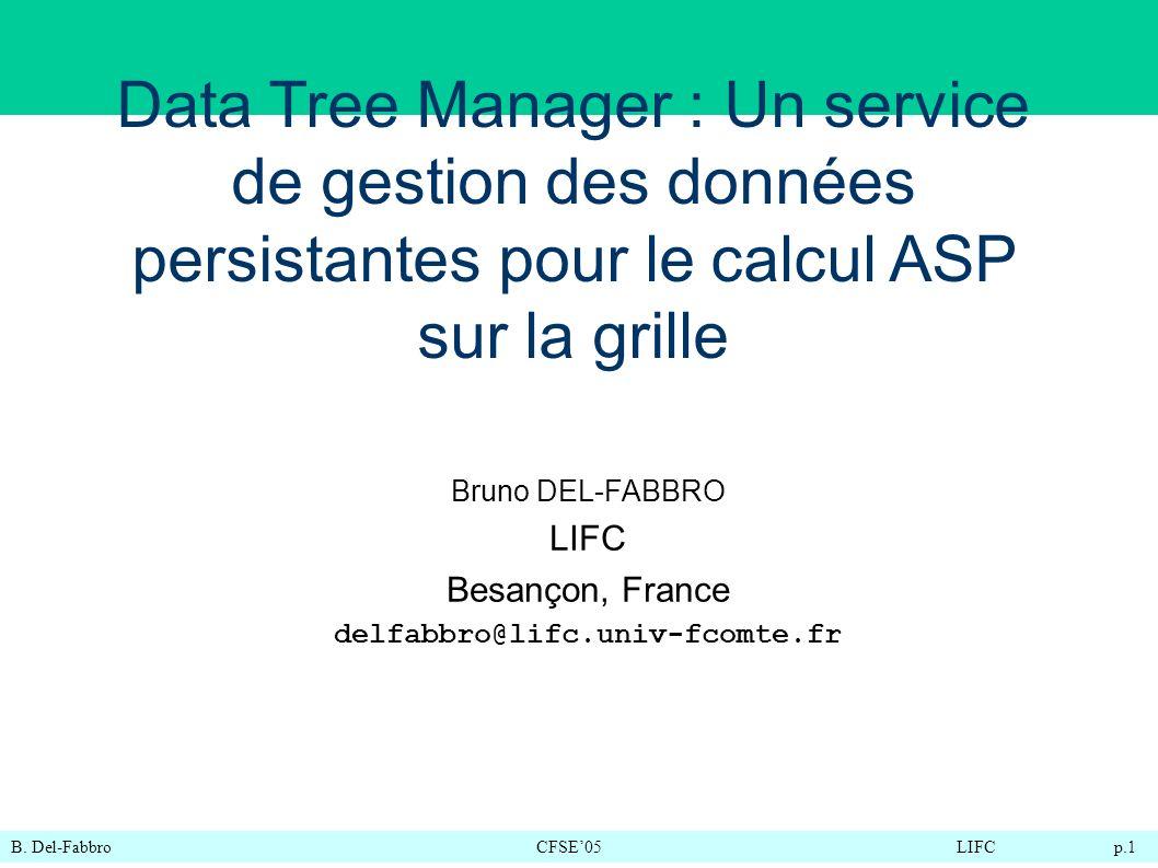 B. Del-FabbroCFSE05LIFC p.1 Data Tree Manager : Un service de gestion des données persistantes pour le calcul ASP sur la grille Bruno DEL-FABBRO LIFC