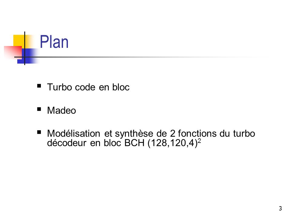 4 Turbocode Construits par concaténation de 2 codes élémentaires Gain de codage de 2 à 4 dB par rapport aux codes correcteurs derreurs classiques Dans le cas des turbo codes en bloc, les codes concatenés sont des codes de types BCH ou RS Construction dun code BCH à partir des éléments du corps de Galois