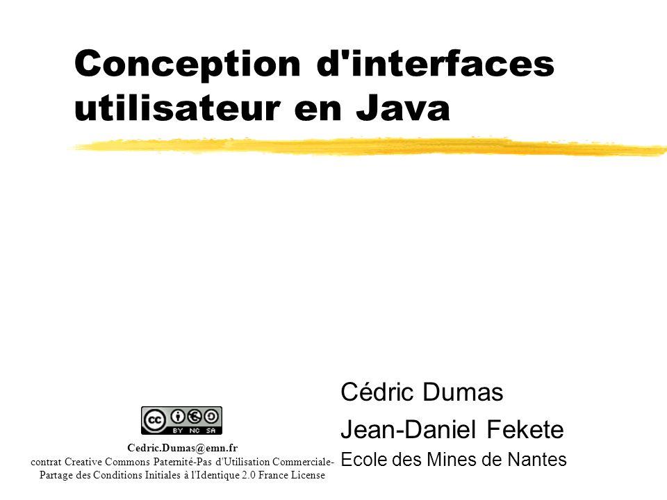 Conception d'interfaces utilisateur en Java Cédric Dumas Jean-Daniel Fekete Ecole des Mines de Nantes Cedric.Dumas@emn.fr contrat Creative Commons Pat