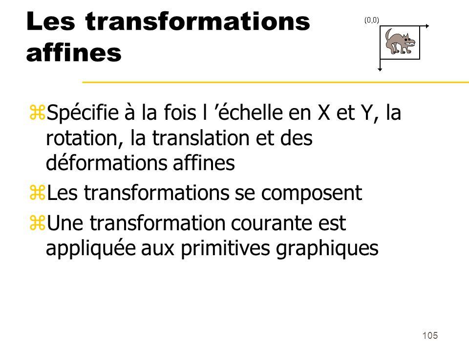 105 Les transformations affines zSpécifie à la fois l échelle en X et Y, la rotation, la translation et des déformations affines zLes transformations