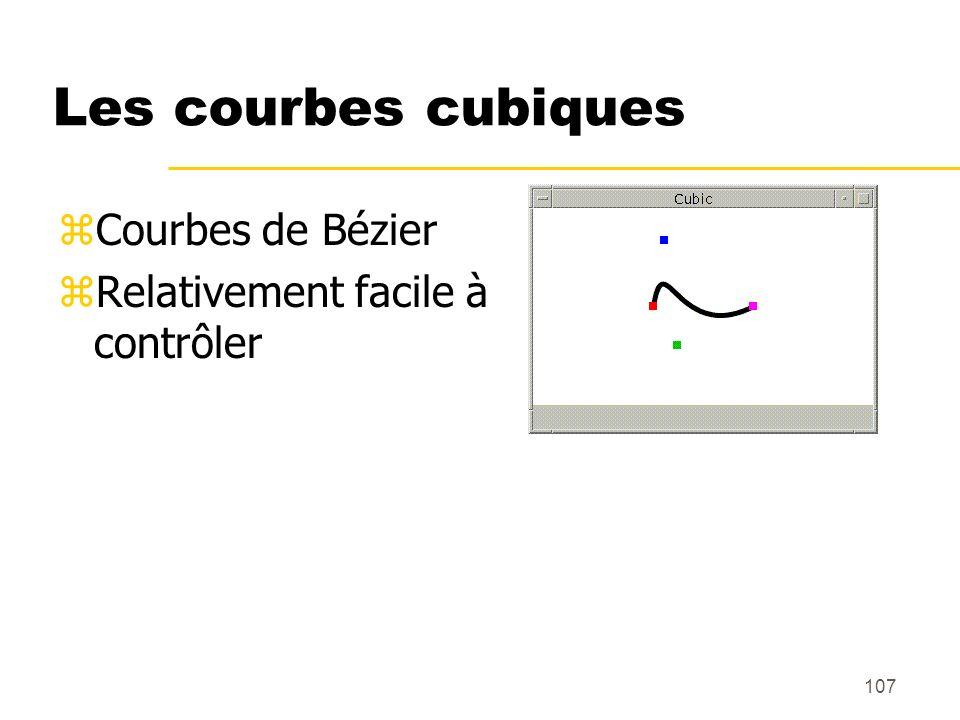 107 Les courbes cubiques zCourbes de Bézier zRelativement facile à contrôler