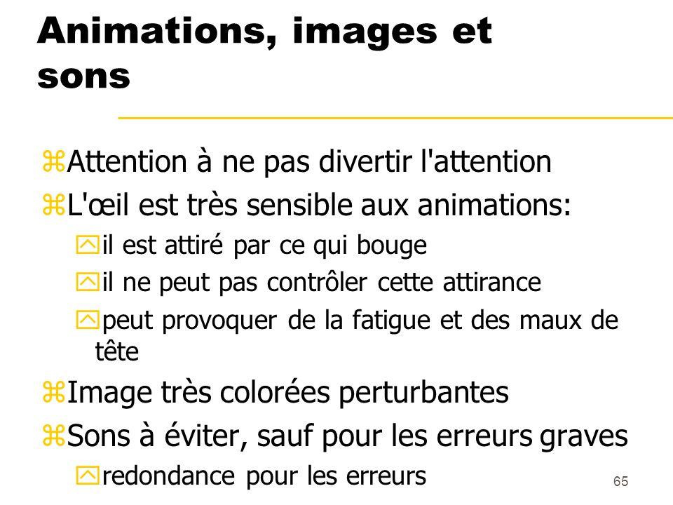 65 Animations, images et sons zAttention à ne pas divertir l'attention zL'œil est très sensible aux animations: yil est attiré par ce qui bouge yil ne