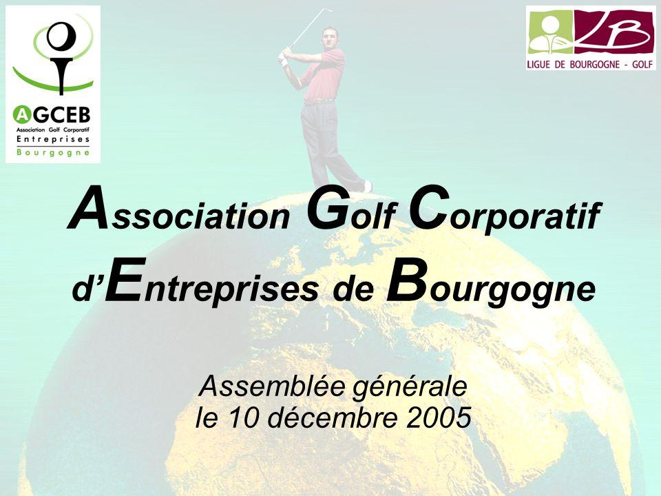 A ssociation G olf C orporatif d E ntreprises de B ourgogne Assemblée générale le 10 décembre 2005
