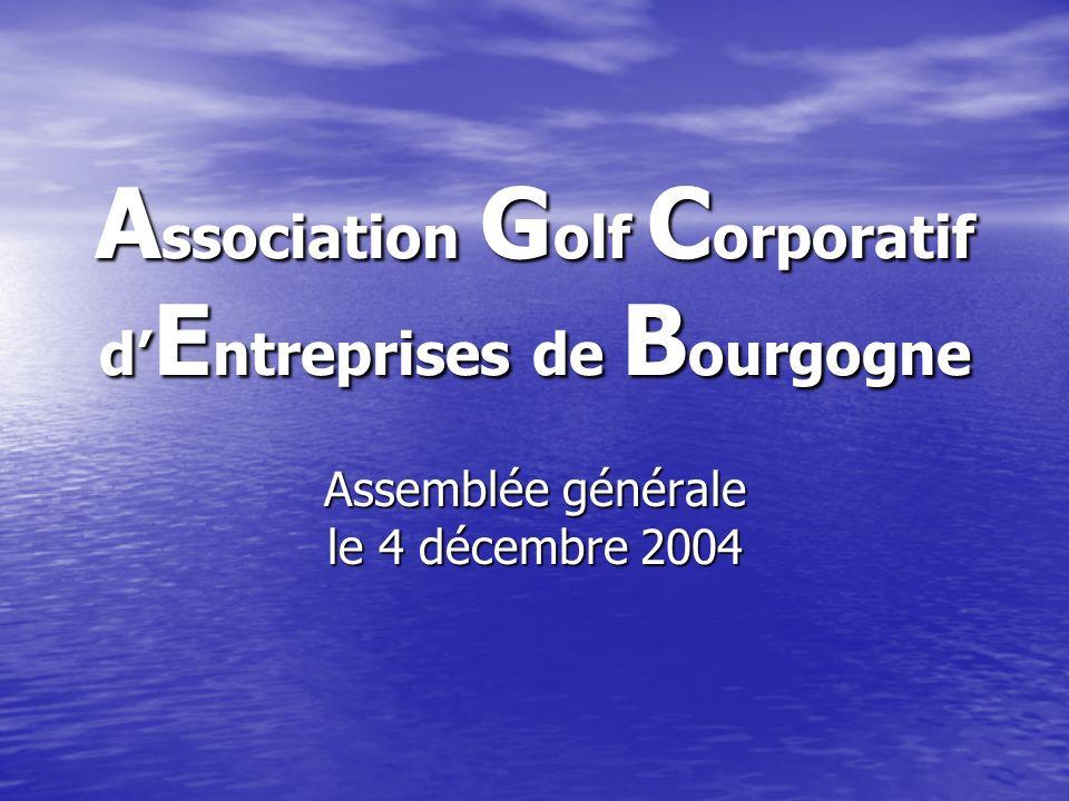 A ssociation G olf C orporatif d E ntreprises de B ourgogne Assemblée générale le 4 décembre 2004