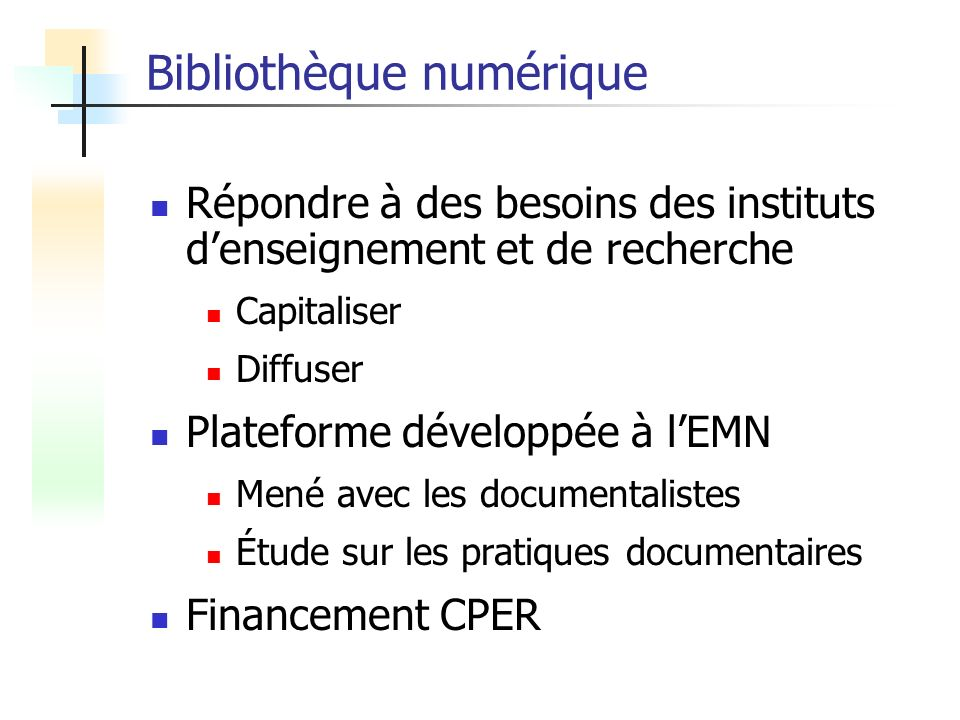 Bibliothèque numérique Répondre à des besoins des instituts denseignement et de recherche Capitaliser Diffuser Plateforme développée à lEMN Mené avec