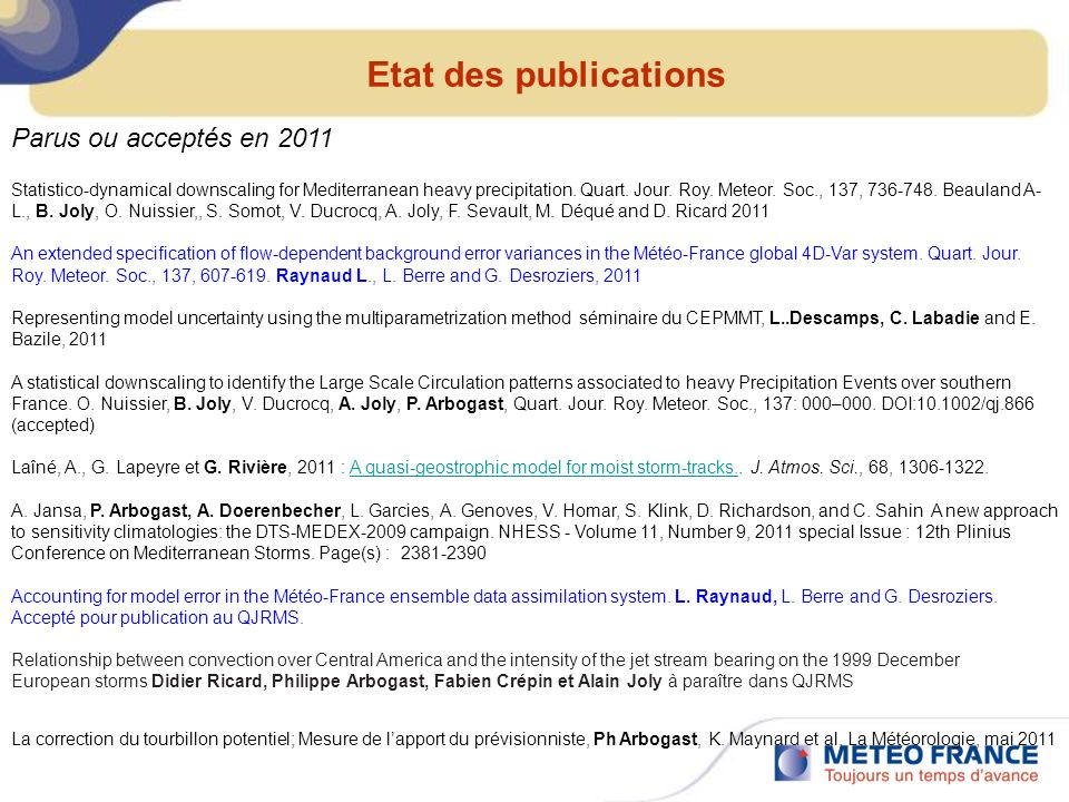 Etat des publications Statistico-dynamical downscaling for Mediterranean heavy precipitation. Quart. Jour. Roy. Meteor. Soc., 137, 736-748. Beauland A