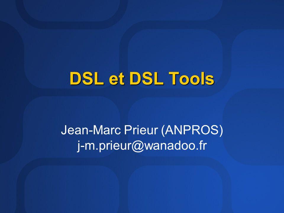 DSL et DSL Tools Jean-Marc Prieur (ANPROS) j-m.prieur@wanadoo.fr