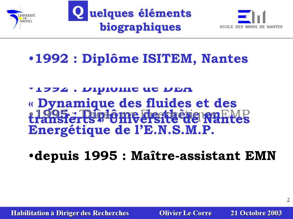 Habilitation à Diriger des Recherches Olivier Le Corre 21 Octobre 2003 2 uelques éléments biographiques Q 1992 : Ingénieur ISITEM 1992 : DEA Univ. Nan