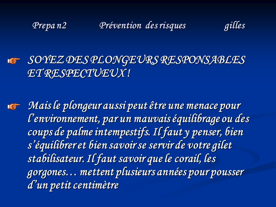 Prepa n2 Prévention des risques gilles SOYEZ DES PLONGEURS RESPONSABLES ET RESPECTUEUX ! SOYEZ DES PLONGEURS RESPONSABLES ET RESPECTUEUX ! Mais le plo