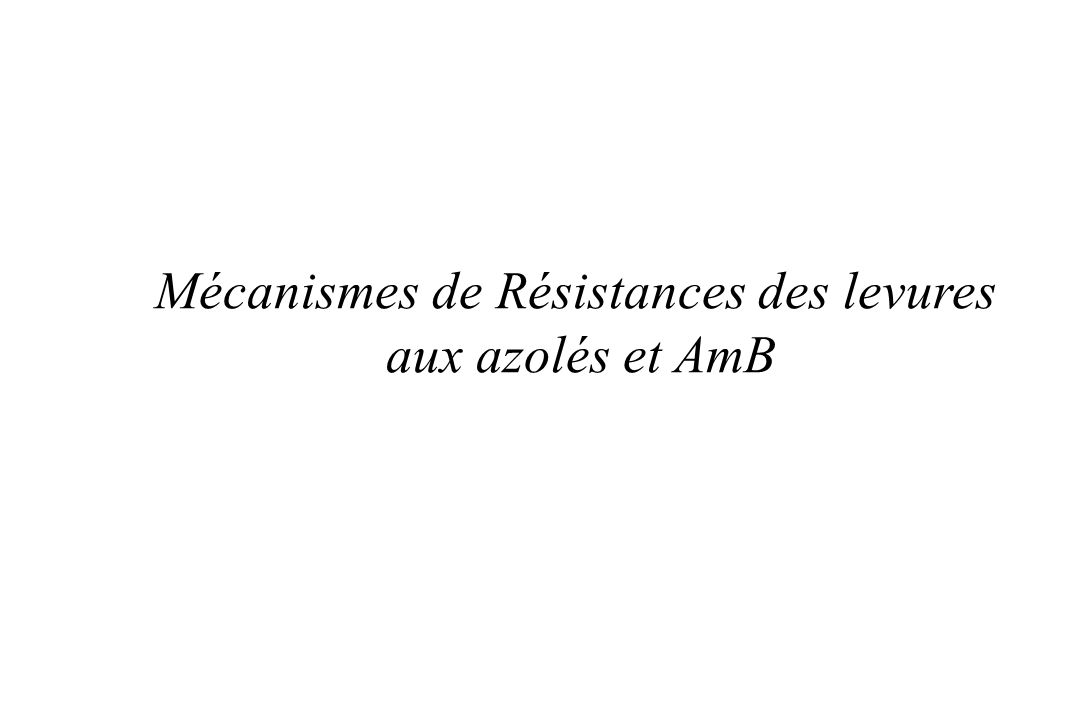 Mécanismes de Résistances des levures aux azolés et AmB