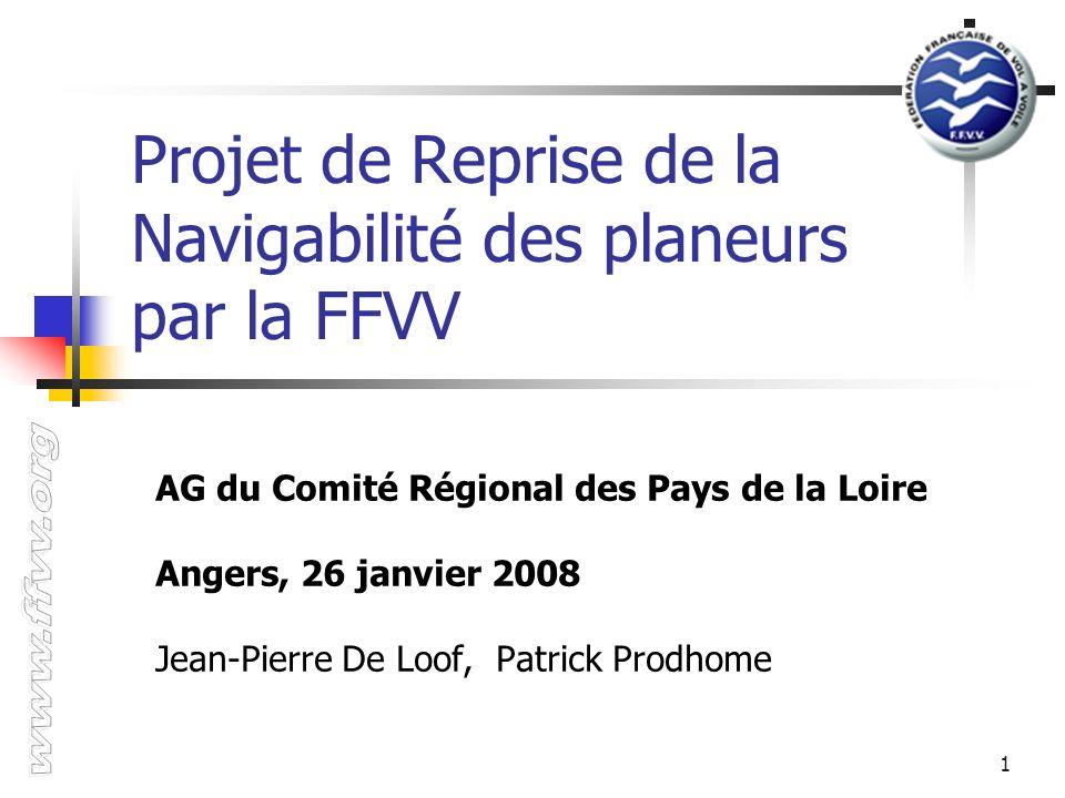 1 Projet de Reprise de la Navigabilité des planeurs par la FFVV AG du Comité Régional des Pays de la Loire Angers, 26 janvier 2008 Jean-Pierre De Loof