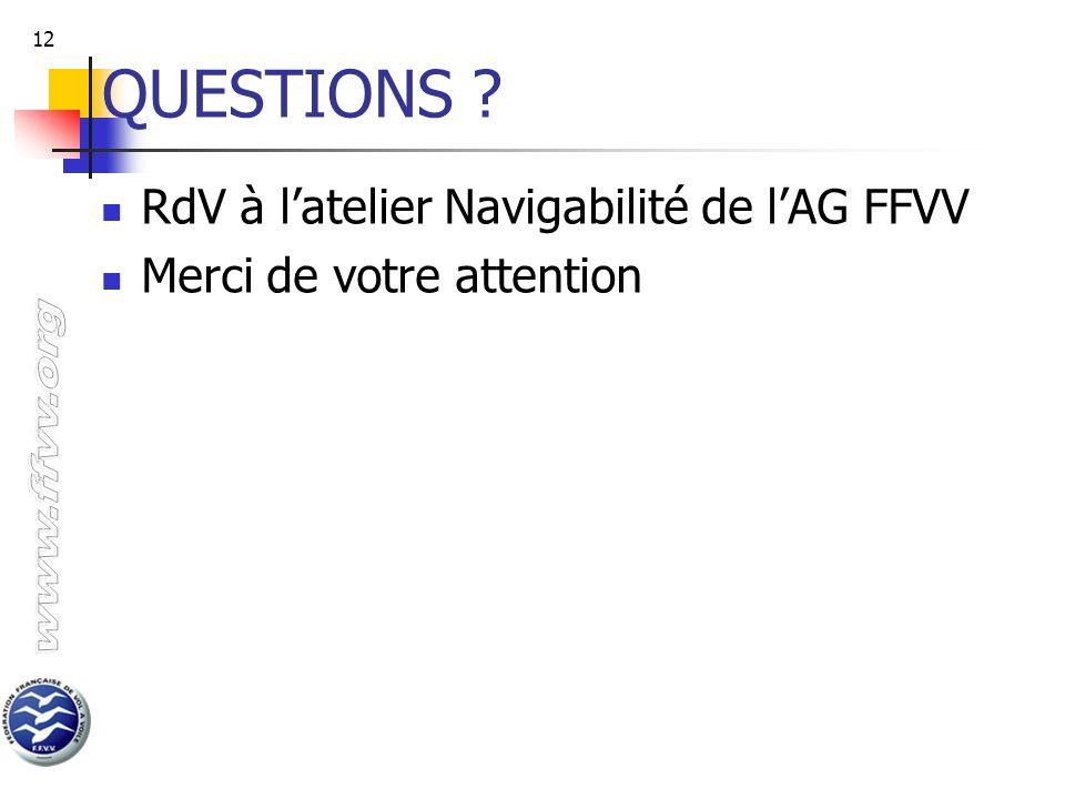12 QUESTIONS ? RdV à latelier Navigabilité de lAG FFVV Merci de votre attention