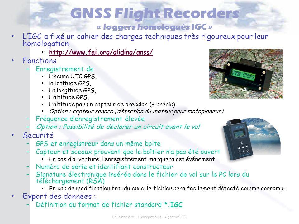 Utilisation des GPS enregistreurs – 31 janvier 2004 GNSS Flight Recorders « loggers homologués IGC » LIGC a fixé un cahier des charges techniques très