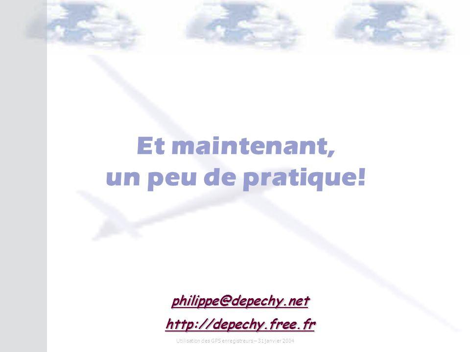 Utilisation des GPS enregistreurs – 31 janvier 2004 Et maintenant, un peu de pratique! philippe@depechy.net http://depechy.free.fr