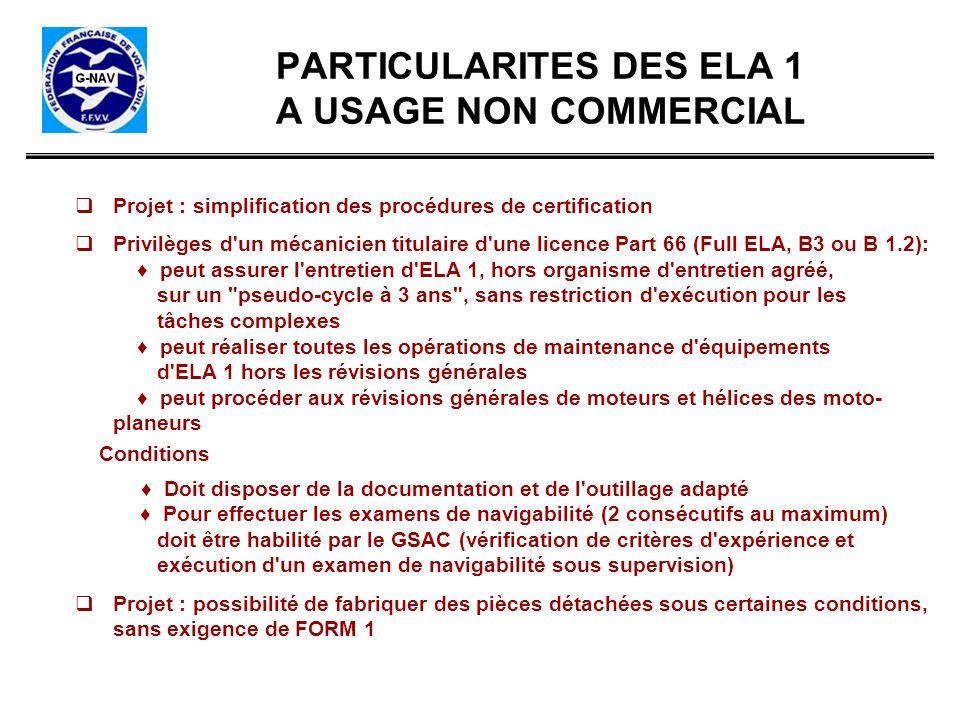 PARTICULARITES DES ELA 1 A USAGE NON COMMERCIAL Projet : simplification des procédures de certification Privilèges d'un mécanicien titulaire d'une lic