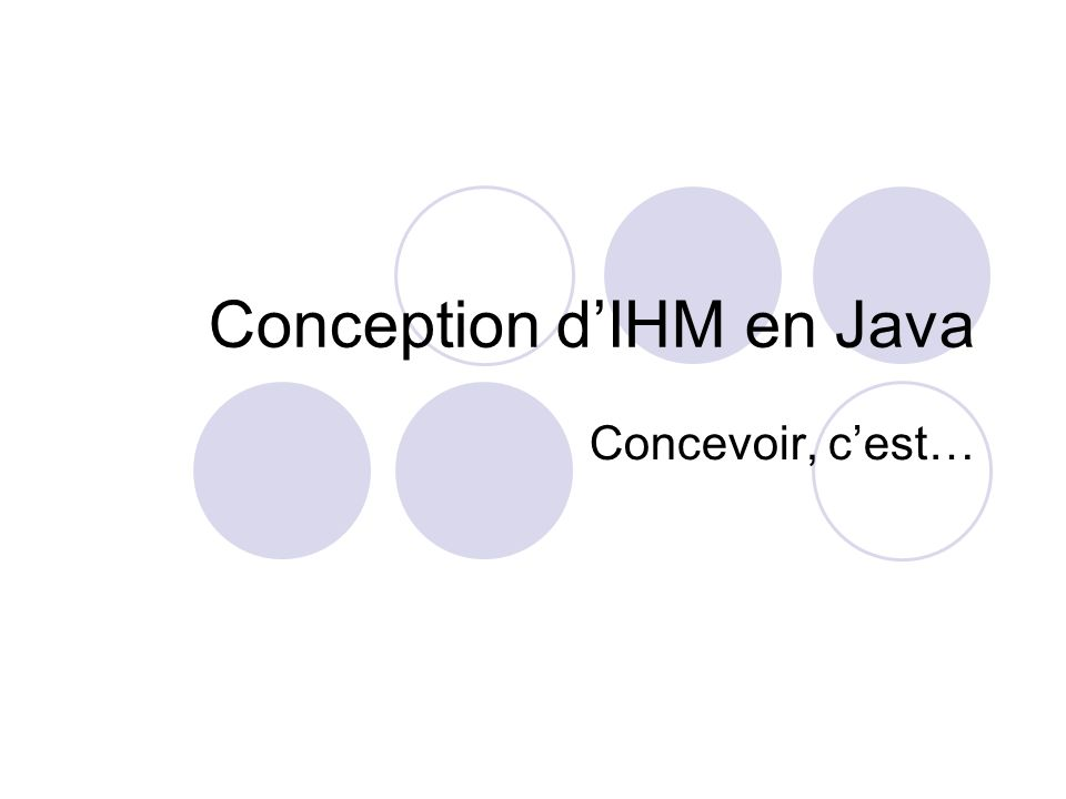 Conception dIHM en Java Concevoir, cest…