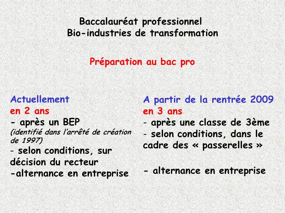Préparation au bac pro Baccalauréat professionnel Bio-industries de transformation Actuellement en 2 ans - après un BEP (identifié dans larrêté de cré