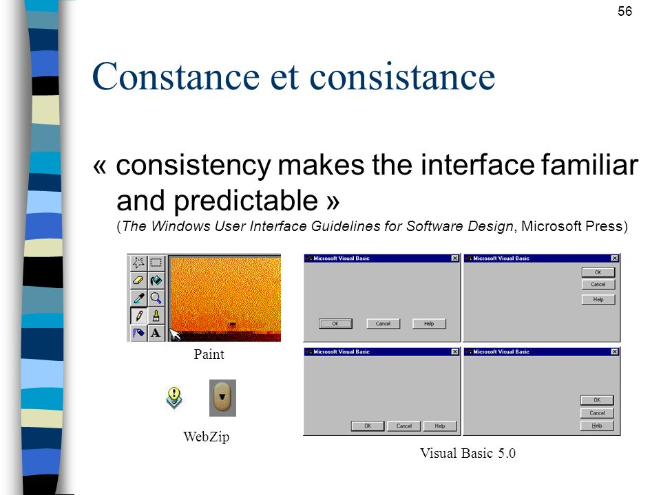 56 Constance et consistance « consistency makes the interface familiar and predictable » (The Windows User Interface Guidelines for Software Design, M