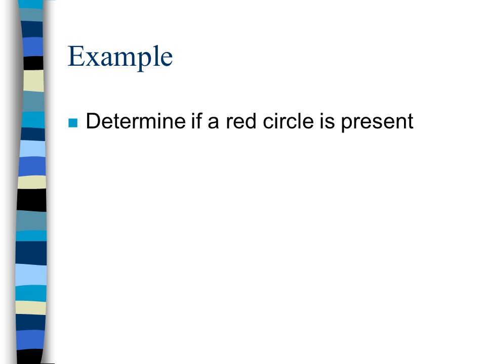 Example n Determine if a red circle is present