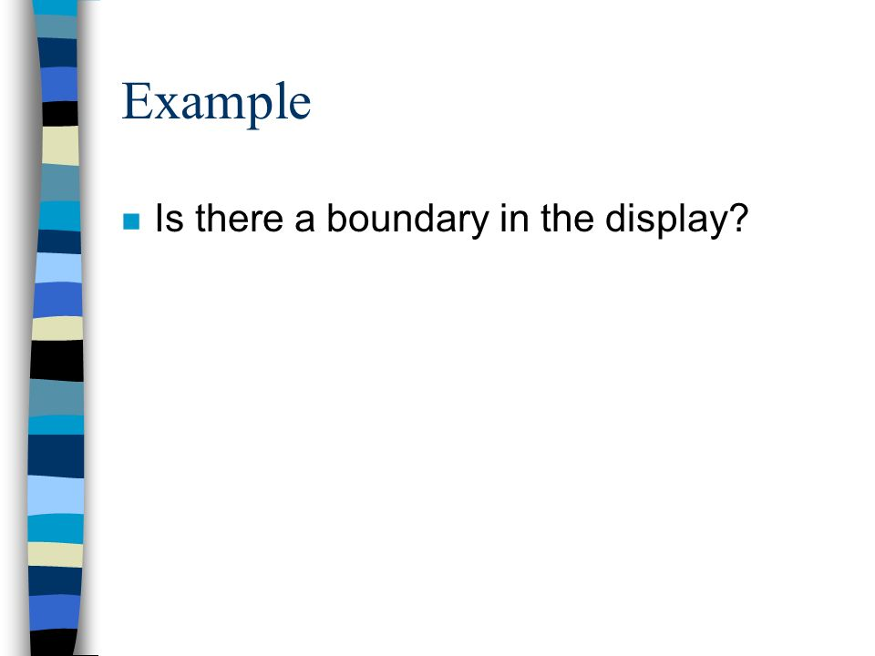 Example n Is there a boundary in the display?