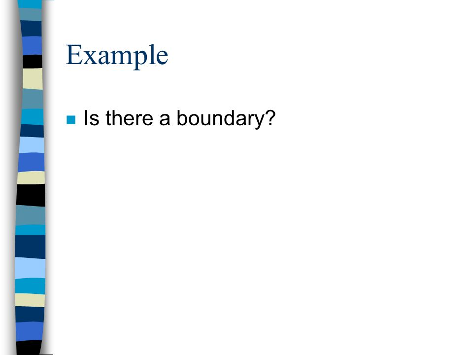 Example n Is there a boundary?