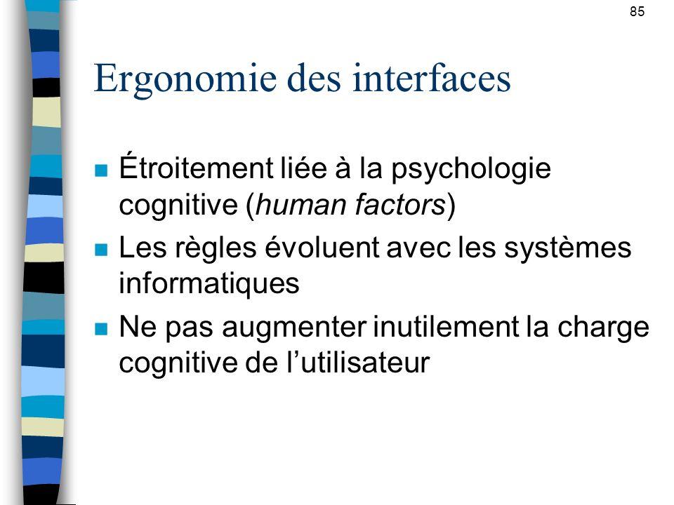 85 Ergonomie des interfaces n Étroitement liée à la psychologie cognitive (human factors) n Les règles évoluent avec les systèmes informatiques n Ne p