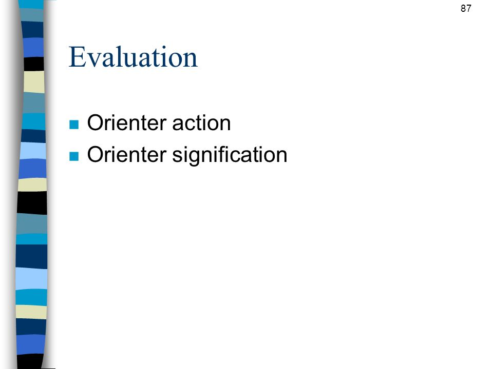 87 Evaluation n Orienter action n Orienter signification