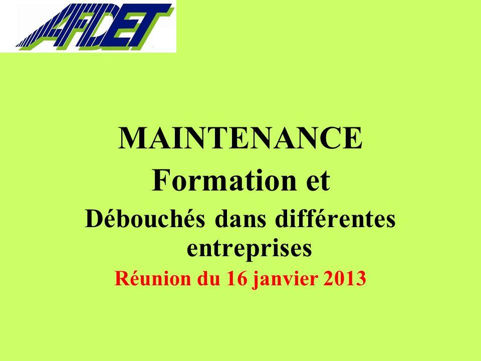 MAINTENANCE Formation et Débouchés dans différentes entreprises Réunion du 16 janvier 2013