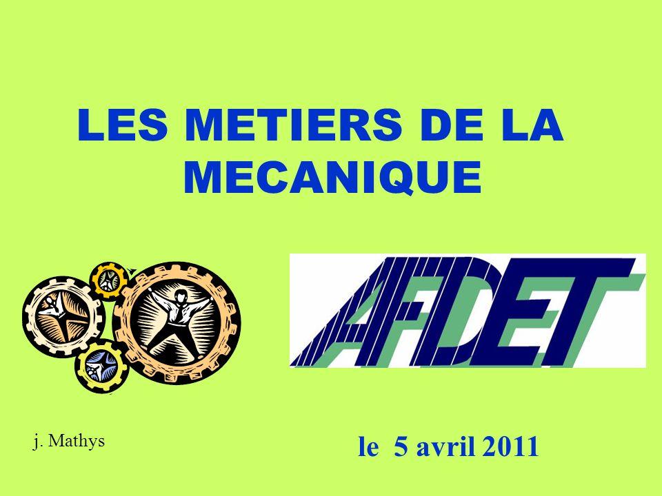 LES METIERS DE LA MECANIQUE le 5 avril 2011 j. Mathys
