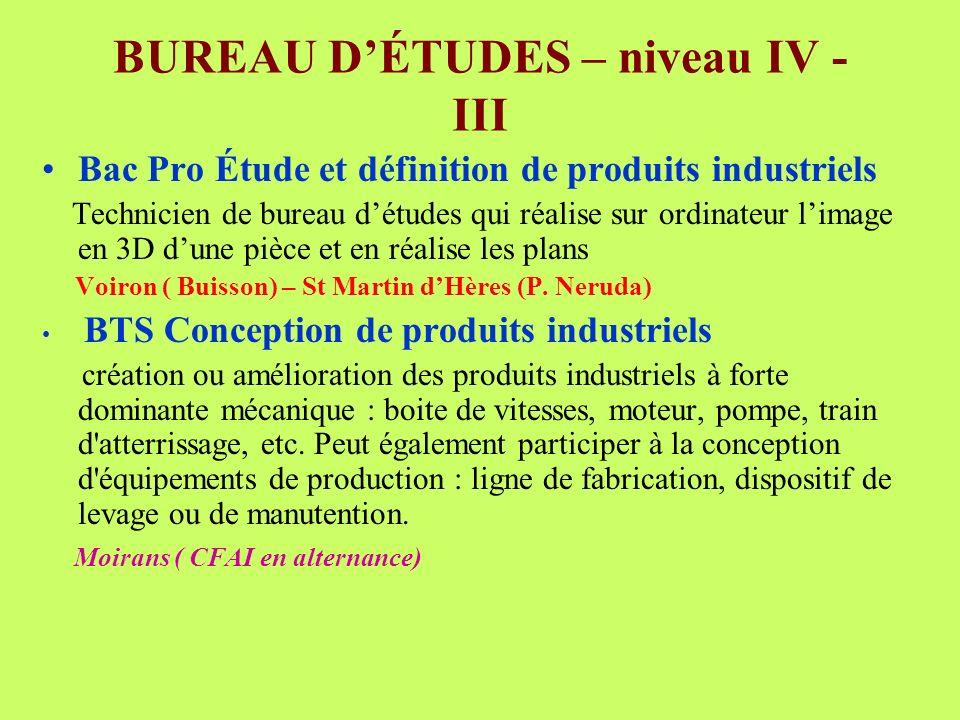 BUREAU DÉTUDES – niveau IV - III Bac Pro Étude et définition de produits industriels Technicien de bureau détudes qui réalise sur ordinateur limage en