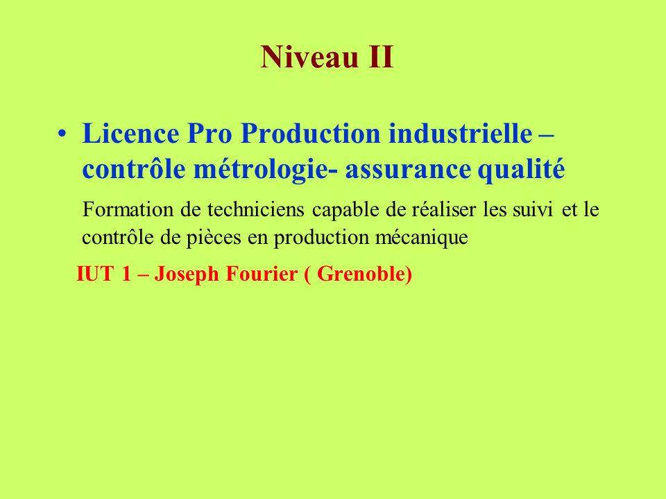 Niveau II Licence Pro Production industrielle – contrôle métrologie- assurance qualité Formation de techniciens capable de réaliser les suivi et le co