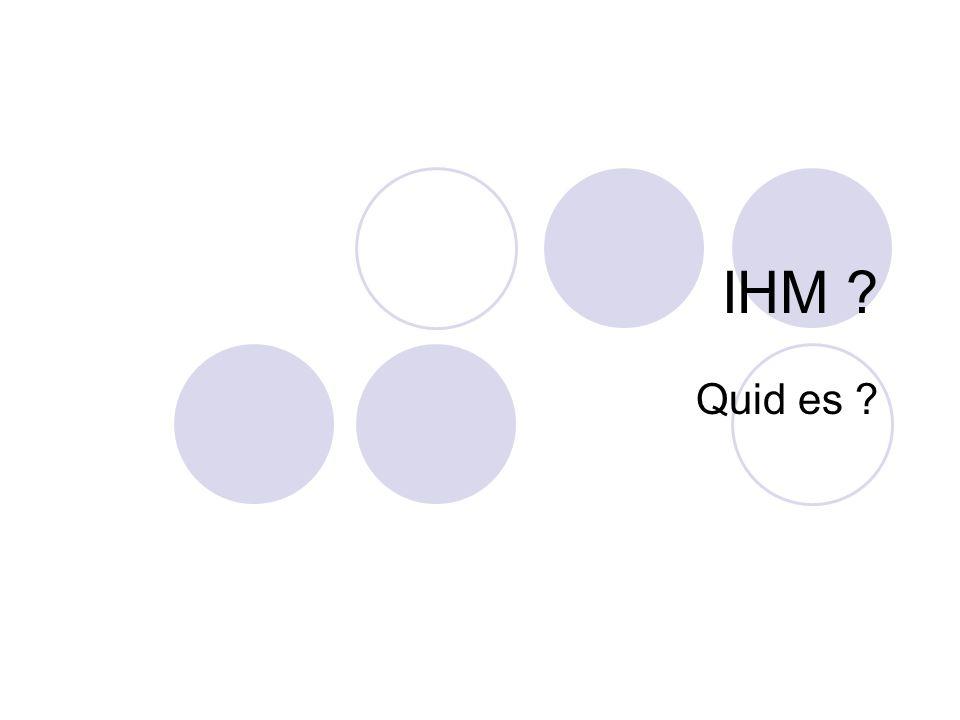 IHM Quid es