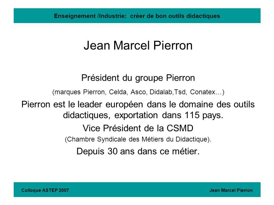 Enseignement /Industrie: créer de bon outils didactiques Jean Marcel Pierron Président du groupe Pierron (marques Pierron, Celda, Asco, Didalab,Tsd, C