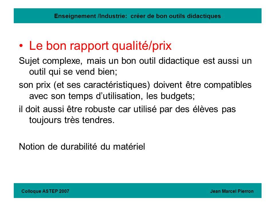 Enseignement /Industrie: créer de bon outils didactiques Le bon rapport qualité/prix Sujet complexe, mais un bon outil didactique est aussi un outil q