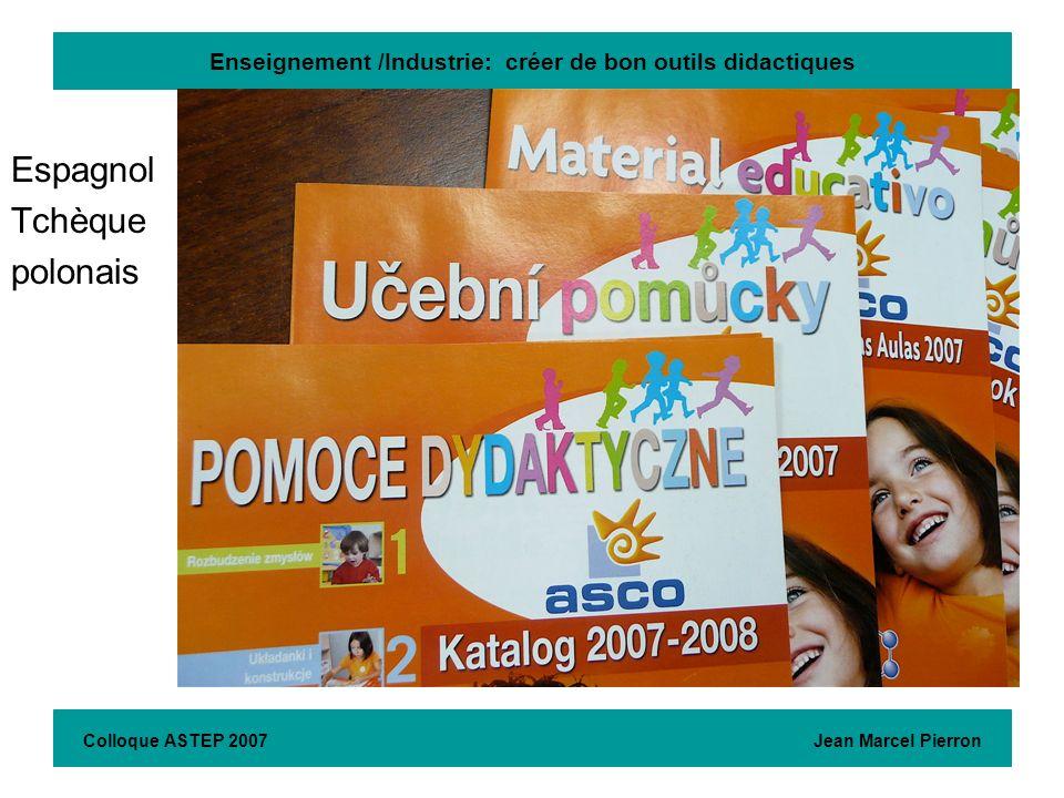 Enseignement /Industrie: créer de bon outils didactiques Espagnol Tchèque polonais Colloque ASTEP 2007 Jean Marcel Pierron