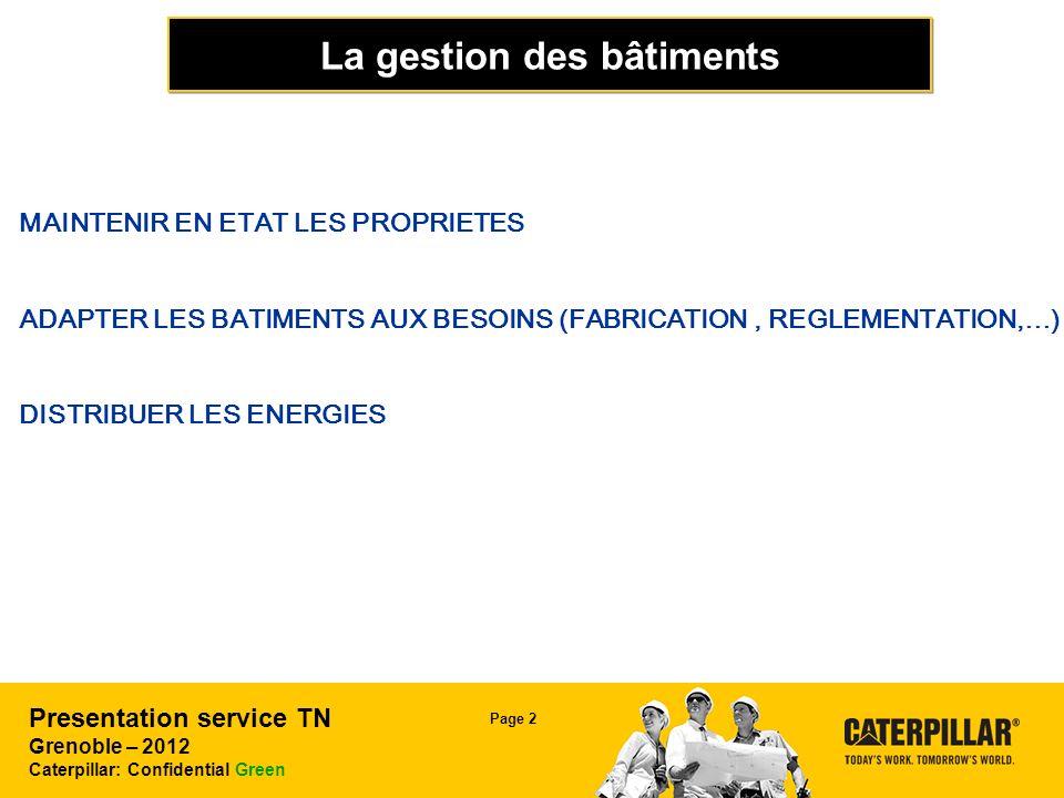 Presentation service TN Grenoble – 2012 Caterpillar: Confidential Green Page 3 La gestion des bâtiments en 4 sections Entretien bâtimentTravaux neufs Préparation Travaux Fabrication (Méthodes …) Bâtiment CFSA (B & G) Suivi de travaux réalisés par ent.