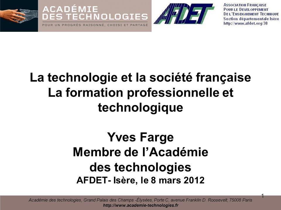 Le plan de lexposé 1.Une présentation de lAcadémie des technologies 2.Les technologies, les techniques et la science 3.Les technologies, moteur du développement social et économique 4.Les usages des technologies et leur apprentissage 5.Pourquoi les technologies et les techniques sont peu reconnues en France .